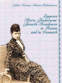 Empress Maria Feodorovna' Favorite Residences in Russia and in Denmark