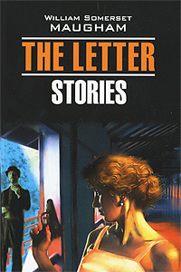 William Somerset Maugham The Letter. Stories