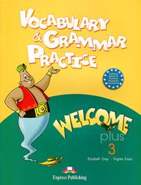 Elizabeth Gray, Virginia Evans Welcome Plus 3: Vocabulary and Grammar Practice evans v welcome plus 5 vocabulary and grammar practice сборник лексических и грамматических упражнений
