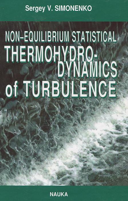 Sergey V. Simonenko Non-equilibrium Statistical Thermohydro-dynamics of Turbulence fluid mechanics and thermodynamics of turbomachinery