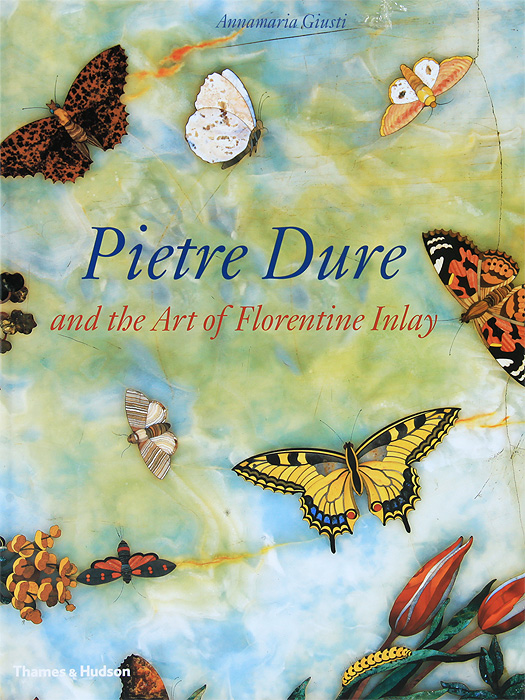 Pietre Dure and the Art of Florentine Inlay the illustrated story of art