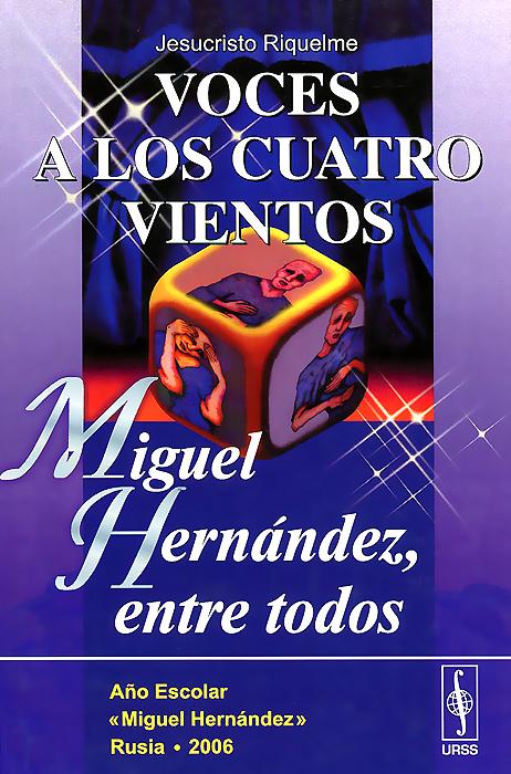 Jesucristo Riquelme Voces a los cuatro vientos: Miguel Hernandez, entre todos