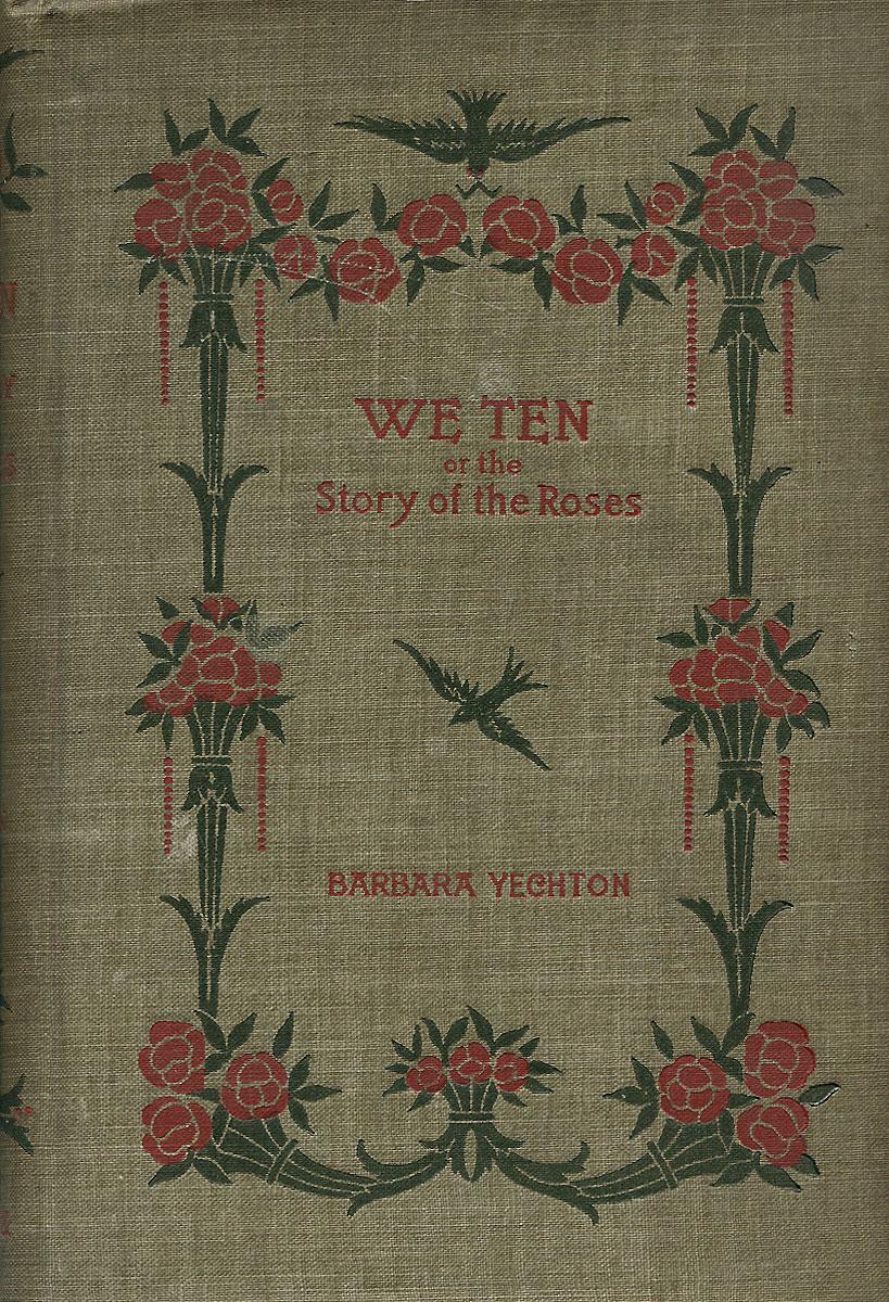 We Ten: Or the Story og the Roses0120710Вашему вниманию предлагается антикварное издание 1898 года We Ten: Or theStory og the Roses. Автор книги Barbara Yechton.