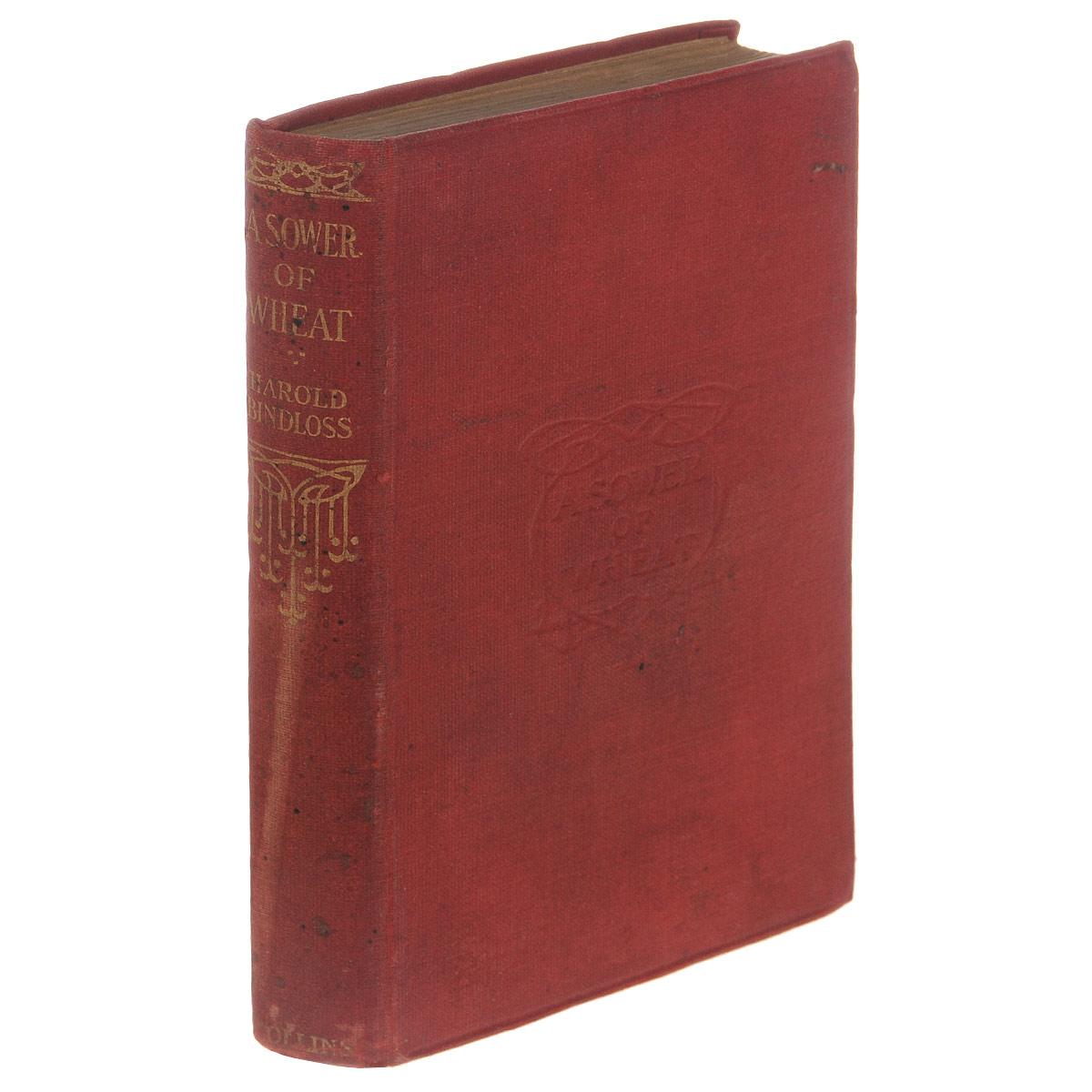 A Sower of Wheat0120710London and Glasgow, 1917. Collins Clear - Type Press. Издательский переплет, сохранность хорошая, на обложке потертости и пятна. Вашему вниманию предлагается книга A Sower of Wheat.