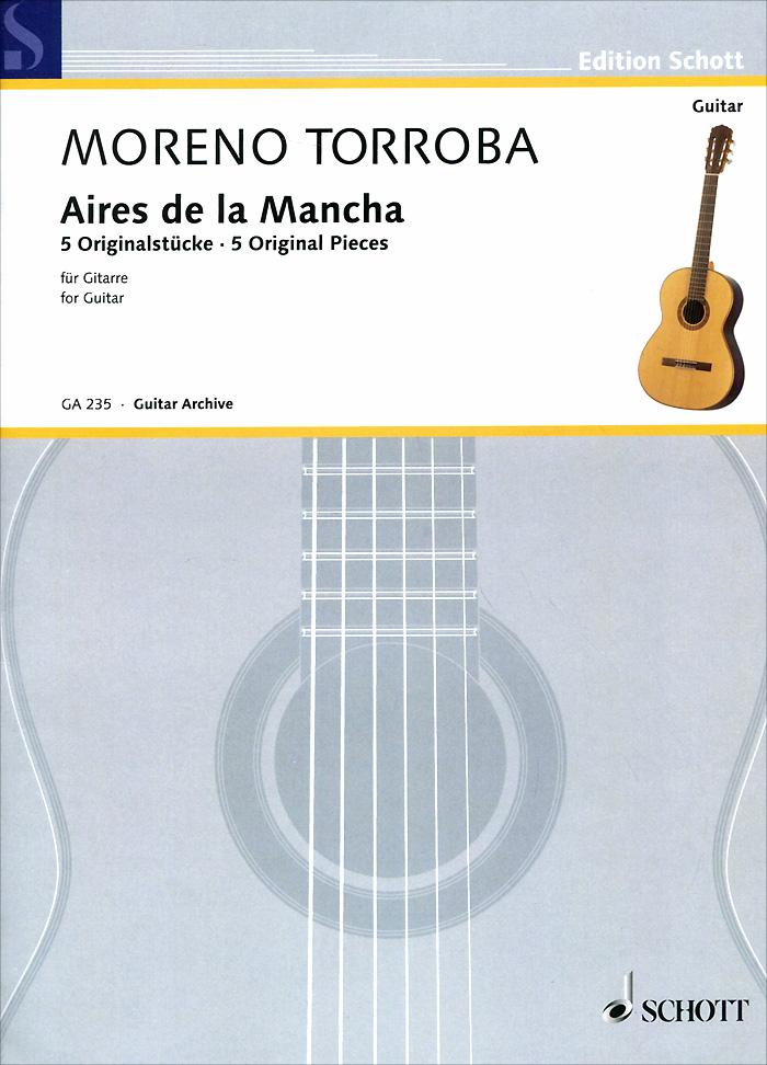 Federico Moreno-Torroba Moreno-Torroba: Aires De La Mancha: 5 Original Pieces for Guitar