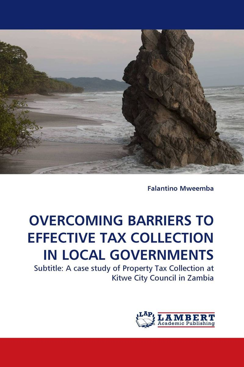 OVERCOMING BARRIERS TO EFFECTIVE TAX COLLECTION IN LOCAL GOVERNMENTS augustine wilson boateng improving tax revenue collection in ghana