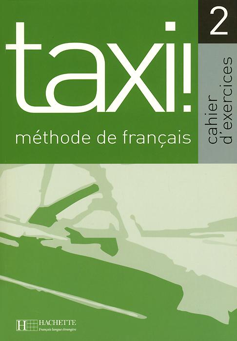 Taxi! 2: Methode de francais: Cahier d'exercices