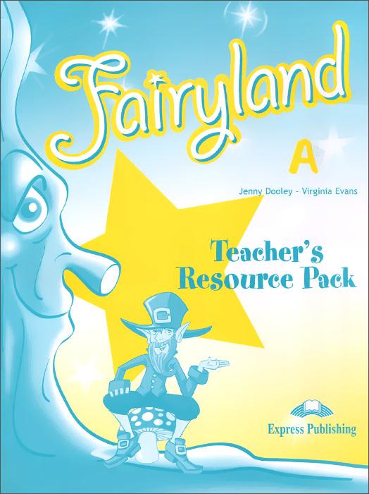 Jenny Dooley, Virginia Evans Fairyland A: Teacher's Resource Pack fairyland 2 teachers resource pack beginner комплект для учителей