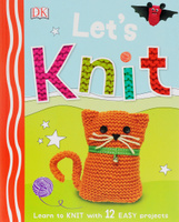 Купить Let's Knit: Learn to Knit with 12 Easy Projects, Шитье, рукоделие, кулинария