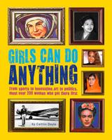 Купить Girls Can Do Anything: The Incredible Girl-O-Pedia Of Astounding Achievements, Биографии известных личностей для детей