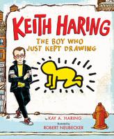 Купить Keith Haring: The Boy Who Just Kept Drawing, Биографии известных личностей для детей