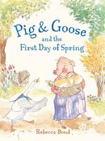 Купить Pig & Goose and the First Day of Spring, Зарубежная литература для детей