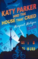 Купить Katy Parker and the House that Cried, Зарубежная литература для детей
