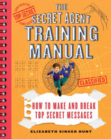 Купить The Secret Agent Training Manual: How to Make and Break Top Secret Messages, Детский детектив