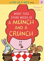 Купить What This Story Needs Is a Munch and a Crunch, Зарубежная литература для детей