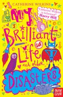 Купить My Brilliant Life And Other Disasters, Зарубежная литература для детей