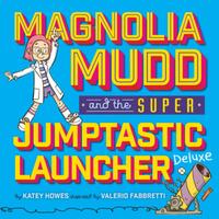 Купить Magnolia Mudd And The Super Jumptastic Launcher Deluxe, Зарубежная литература для детей