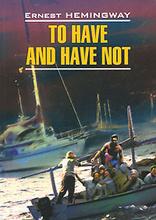 Иметь или не иметь: Книга для чтения на английском языке, Хемингуэй Э.