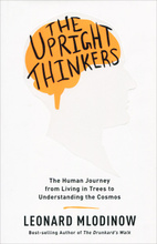 The Upright Thinkers: The Human Journey from Living in Trees to Understanding the Cosmos,