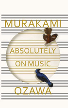 Absolutely on Music: Conversations with Seiji Ozawa,