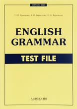 English Grammar: Test File / Грамматика английского языка. Тесты, Т. Ю. Дроздова, А. И. Берестова, Н. А. Курочкина