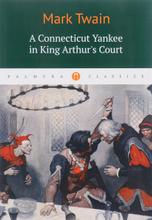 A Connecticut Yankee in King Arthur's Court, Mark Twain