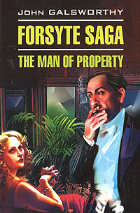 Forsyte Saga: The Man of Property, John Galsworthy