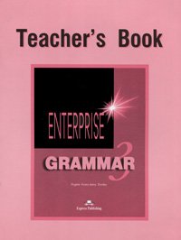 Enterprise: Grammar 3: Teacher's Book, Virginia Evans, Jenny Dooley
