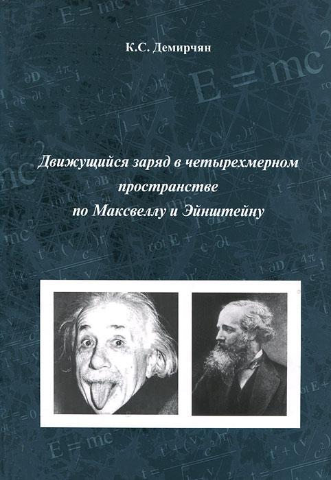 Движущийся заряд в четырехмерном пространстве по Максвеллу и Эйнштейну, К. С. Демирчян