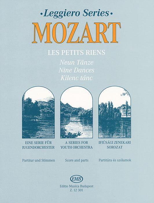 Mozart: Les petits riens: Neun Tanze: Partitur und Stimmen / Mozart: Les petits riens: Nine Dances: Score and Parts / Mozart: Les petits riens: Kilenc tanc: Partitura es szolamok, В. А. Моцарт