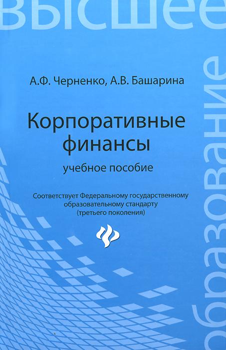 Корпоративные финансы. Учебное пособие, А. Ф. Черненко, А. В. Башарина