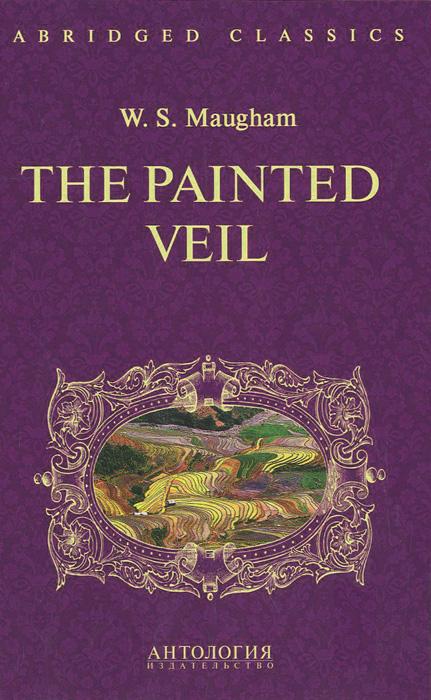 The Painted Veil: Intermediate / Узорный покров. Книга для чтения, W. S. Maugham