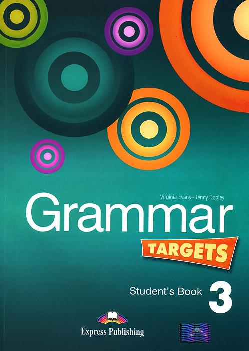 Grammar Targets 3: Student's Book, Virginia Evans, Jenny Dooley