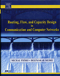 Routing, Flow, and Capacity Design in Communication and Computer Networks,