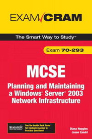 MCSE 70-293 Exam Cram: Planning and Maintaining a Windows Server 2003 Network Infrastructure,