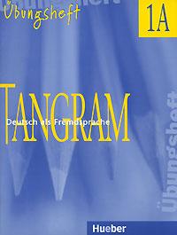 Tangram 1 A: Deutsch als Fremdsprache: Ubungsheft,