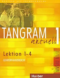 Tangram actuell 1: Lection 1-4: Lehrerhandbuch,