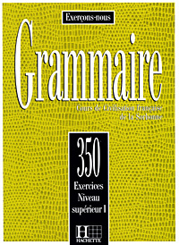 Grammaire: Cours de Civilisation francaise de la Sorbonne: 350 Exercices Niveau Superieur I,