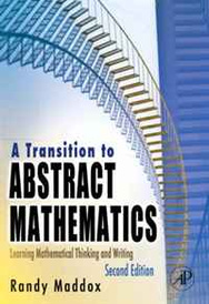 A Transition to Abstract Mathematics, Second Edition: Learning Mathematical Thinking and Writing,