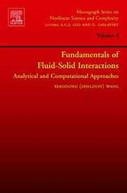 Fundamentals of Fluid-Solid Interactions, Volume 8: Analytical and Computational Approaches (Monograph Series on Nonlinear Science and Complexity) (Monograph ... Series on Nonlinear Science and Complexity),