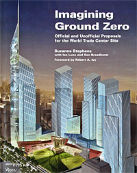 Imagining Ground Zero: Official and Unofficial Proposals for the World Trade Center Site,