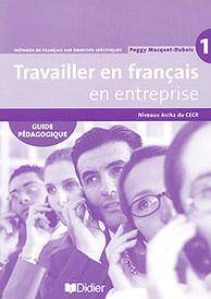 Travailler en francais en enterprise: Guide pedagogique: Niveaux A1/A2 du CECR,