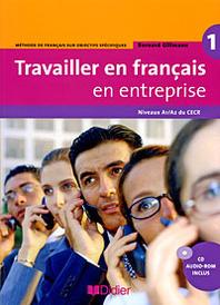 Travailler en francais en enterprise: Methode de francais sur objectifs specifioues: Niveaux A1/A2 du CECR (+ CD-ROM),
