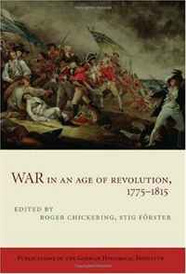 War in an Age of Revolution, 1775-1815 (Publications of the German Historical Institute),