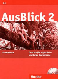 AusBlick 2: Deutsch fur Jugendliche und junge Erwachsene: Arbeitsbuch (+ CD-ROM),