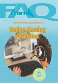 Frequently Asked Questions About Online Gaming Addiction (Faq: Teen Life),