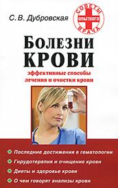 Болезни крови. Эффективные способы лечения и очистки крови, С. В. Дубровская