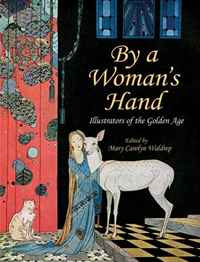 By a Woman's Hand: Illustrators of the Golden Age,