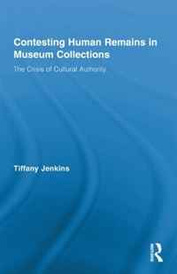 Contesting Human Remains in Museum Collections: The Crisis of Cultural Authority,