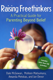 Raising Freethinkers: A Practical Guide for Parenting Beyond Belief,